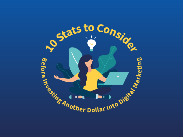 10 stats to consider before investing another dollar into digital marketing