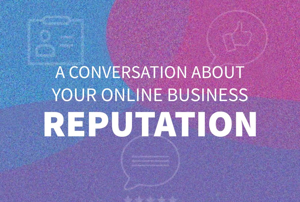 A Conversation About Your Small Business Reputation