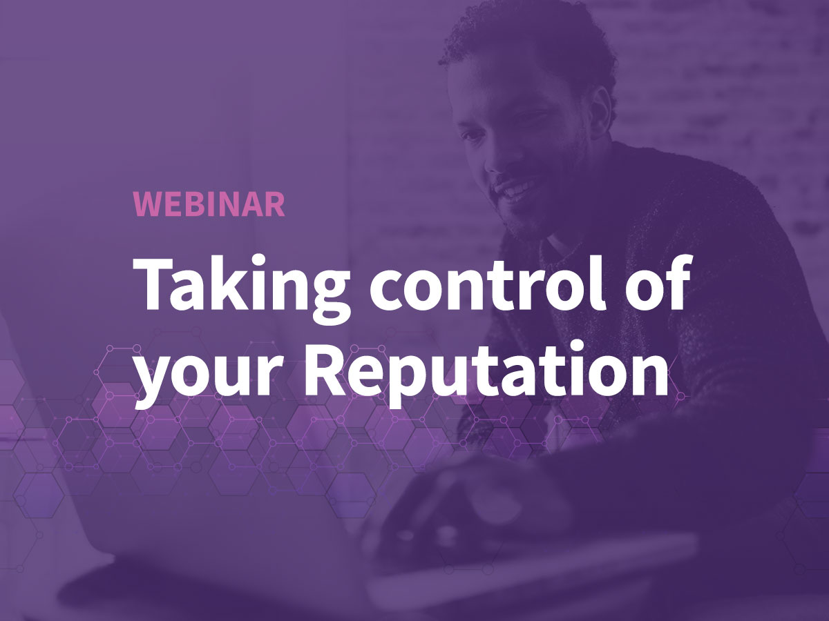 Webinar: Taking control of your online reputation