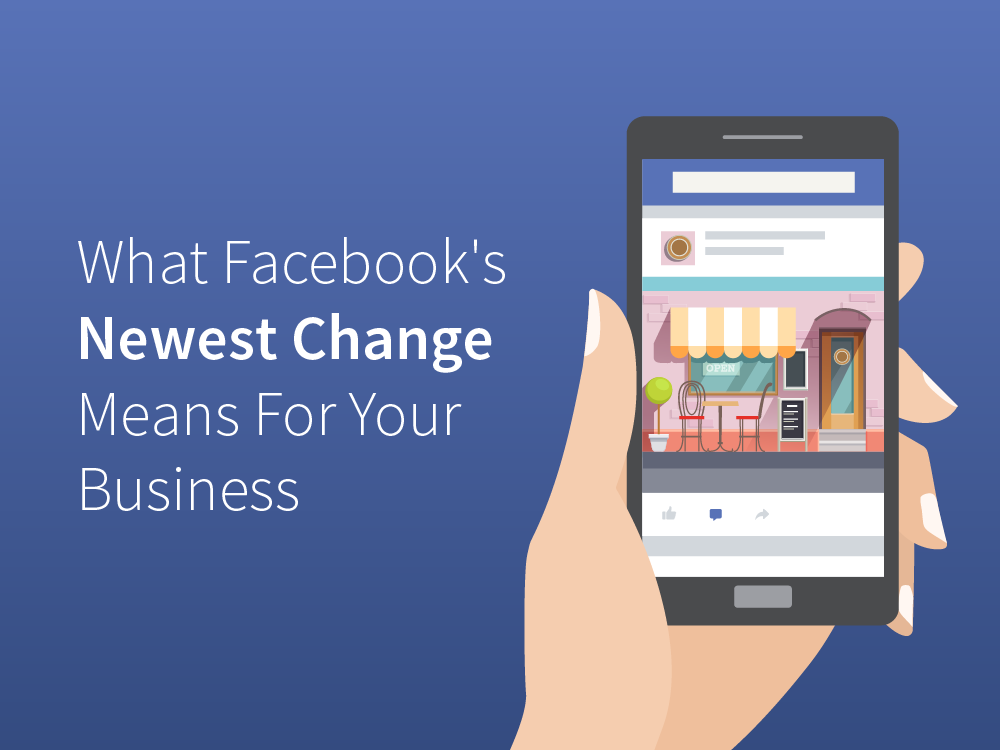 What Facebook's newest change means for your business