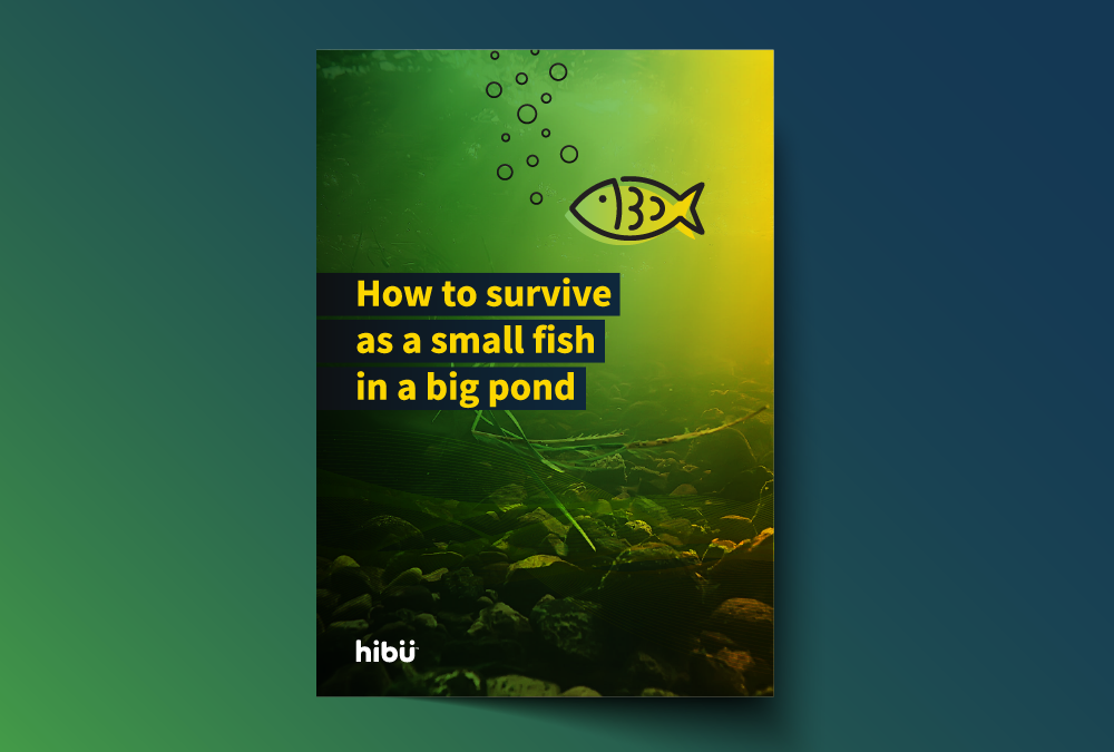 How to survive as a small fish in a big pond [Free Guide]
