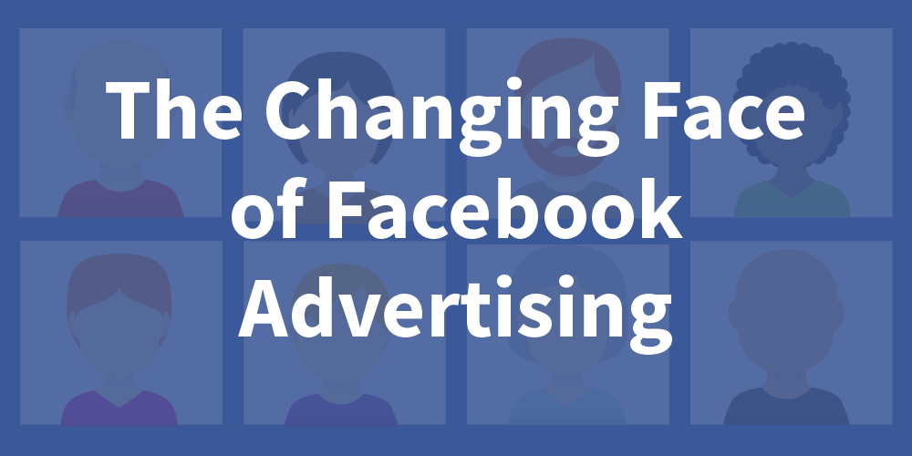 Infographic: The Changing Face of Facebook Advertising